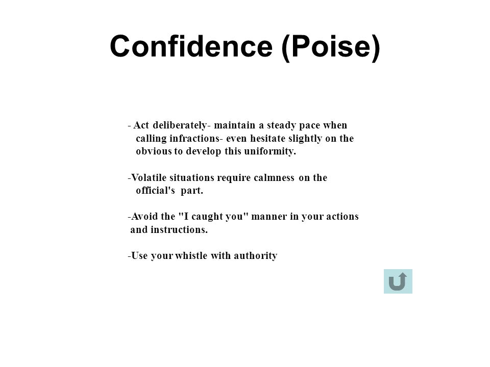 Confidence (Poise) - Act deliberately- maintain a steady pace when