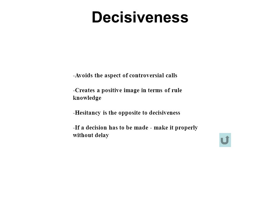 Decisiveness -Avoids the aspect of controversial calls