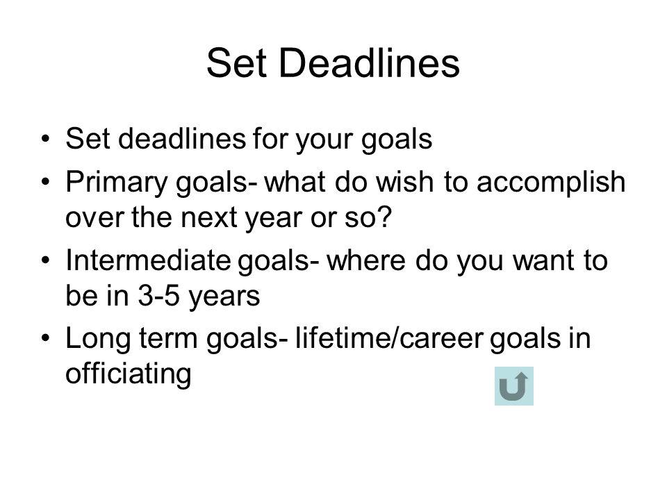 Set Deadlines Set deadlines for your goals