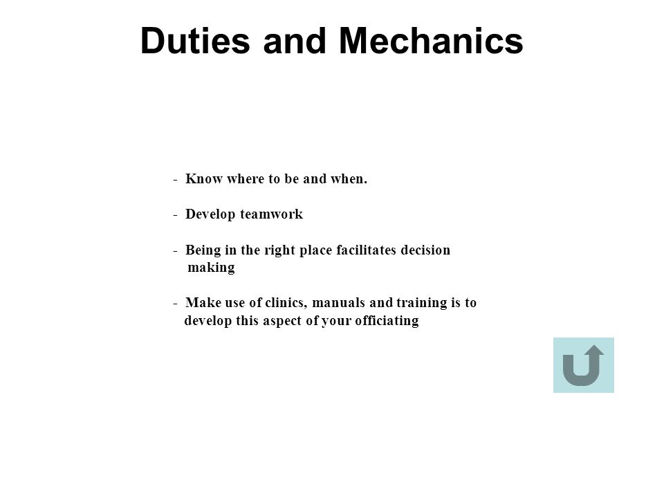 Duties and Mechanics - Know where to be and when. - Develop teamwork