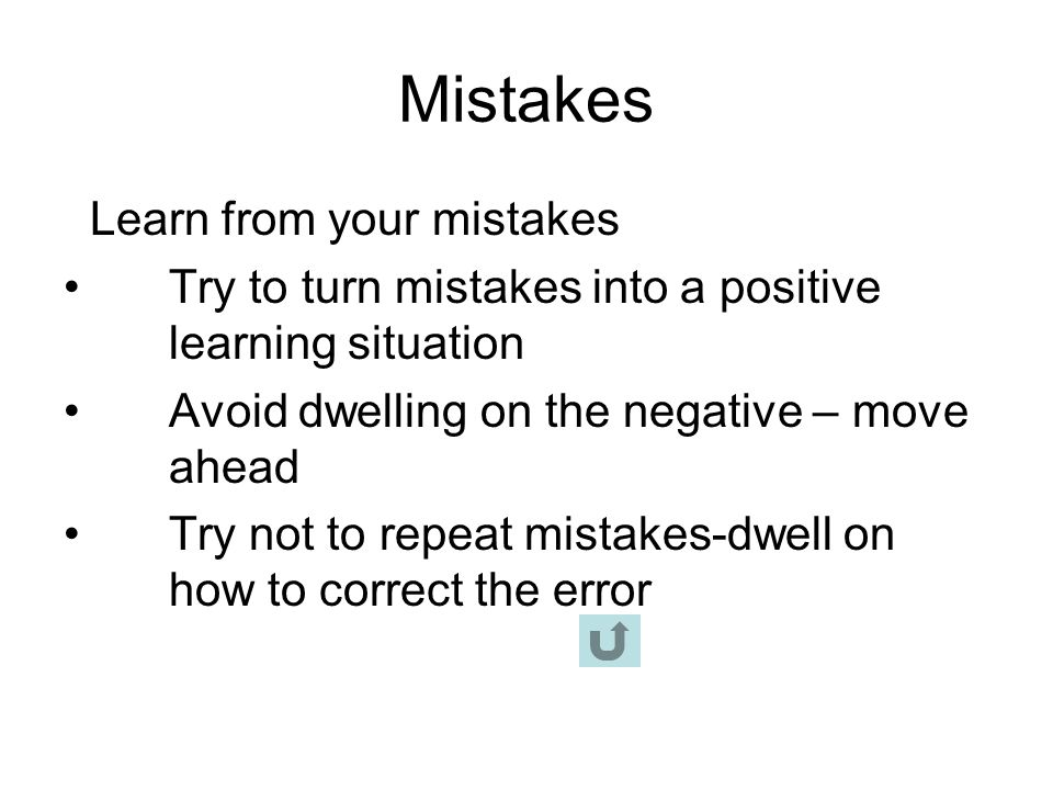 Mistakes Learn from your mistakes