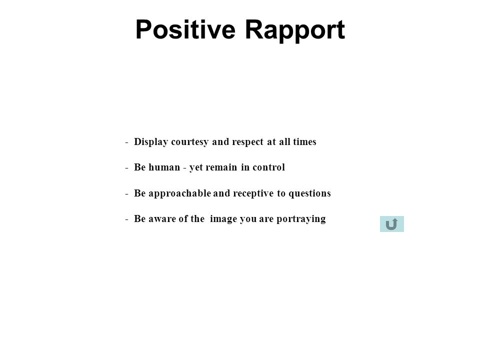 Positive Rapport - Display courtesy and respect at all times