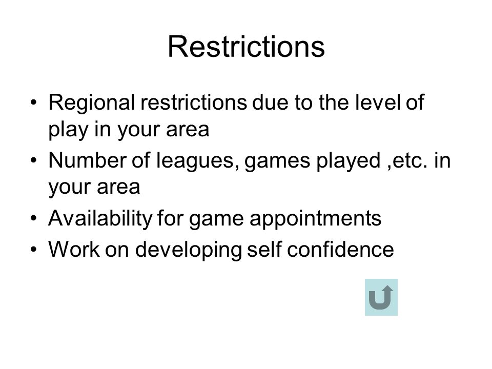 Restrictions Regional restrictions due to the level of play in your area. Number of leagues, games played ,etc. in your area.
