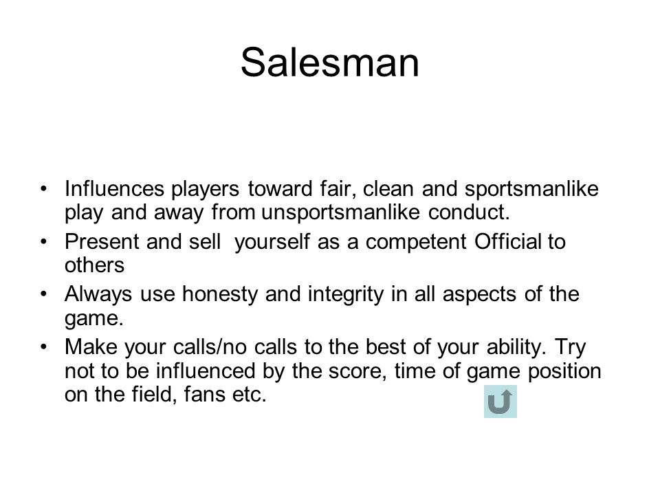 Salesman Influences players toward fair, clean and sportsmanlike play and away from unsportsmanlike conduct.