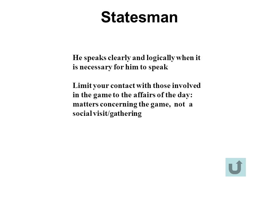 Statesman He speaks clearly and logically when it is necessary for him to speak.