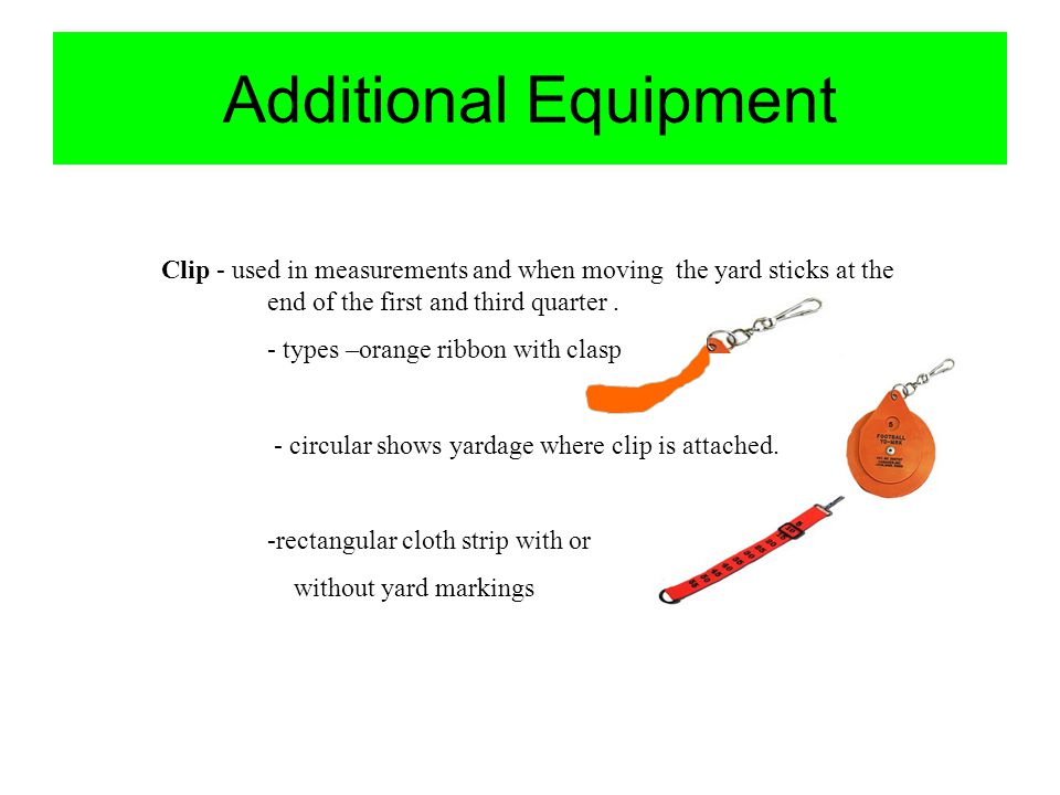 Additional Equipment Clip - used in measurements and when moving the yard sticks at the end of the first and third quarter .