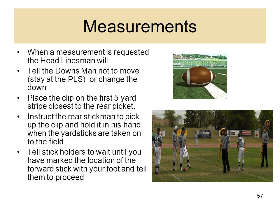 Measurements When a measurement is requested the Head Linesman will: