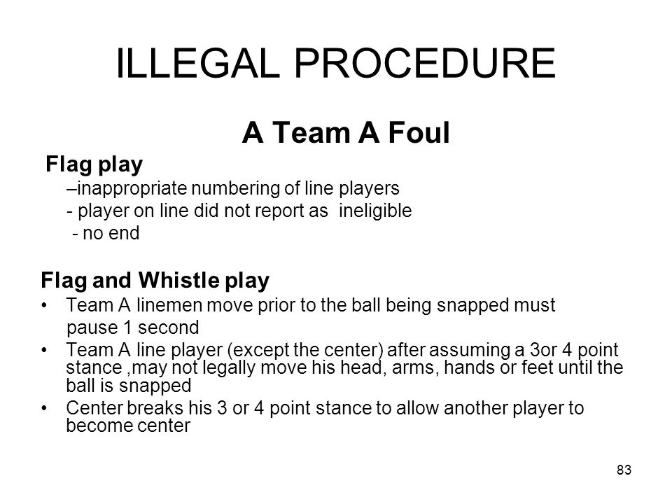 ILLEGAL PROCEDURE Flag and Whistle play A Team A Foul Flag play