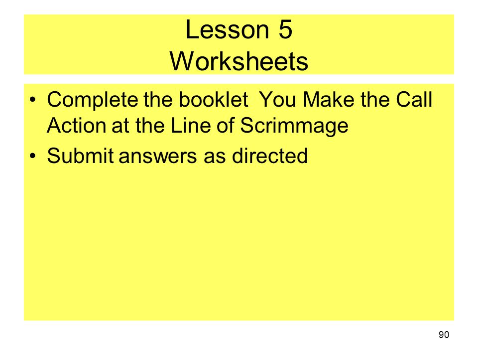 Lesson 5 Worksheets Complete the booklet You Make the Call Action at the Line of Scrimmage.