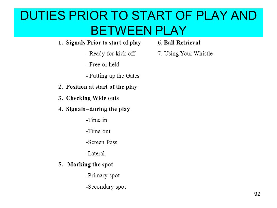 DUTIES PRIOR TO START OF PLAY AND BETWEEN PLAY