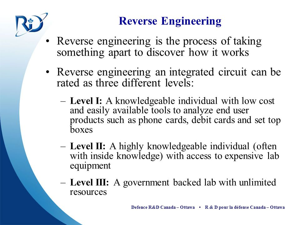 Reverse Engineering Reverse engineering is the process of taking something apart to discover how it works.