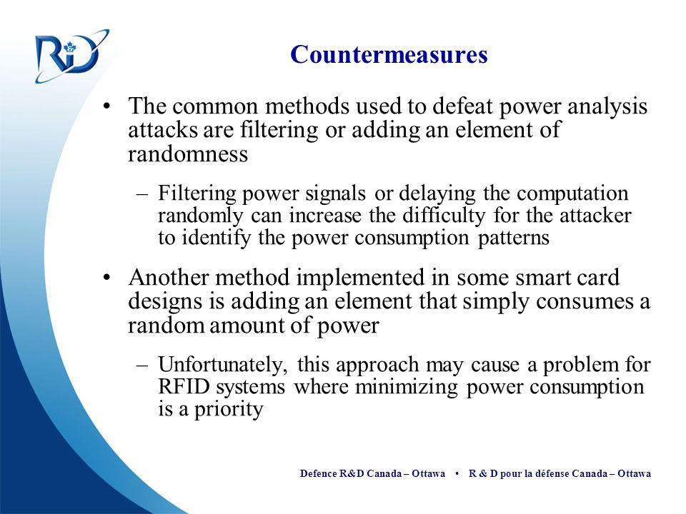 Countermeasures The common methods used to defeat power analysis attacks are filtering or adding an element of randomness.