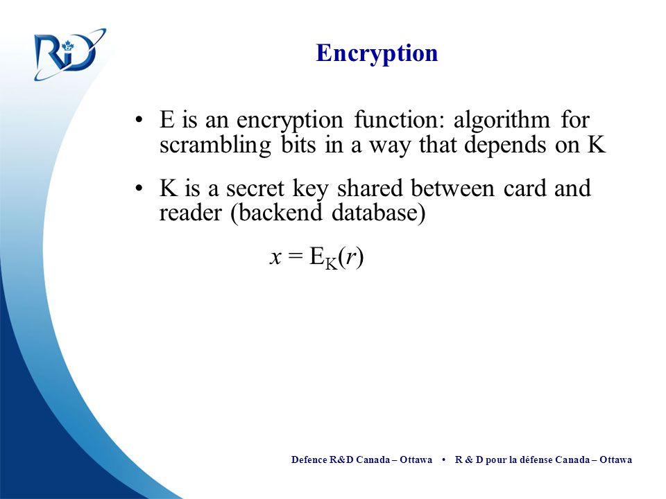 Encryption E is an encryption function: algorithm for scrambling bits in a way that depends on K.