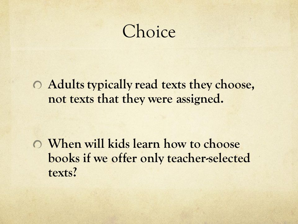 Choice Adults typically read texts they choose, not texts that they were assigned.