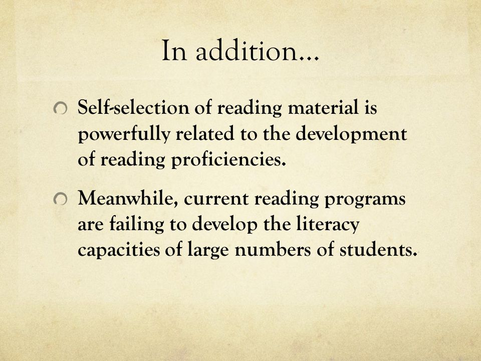 In addition… Self-selection of reading material is powerfully related to the development of reading proficiencies.