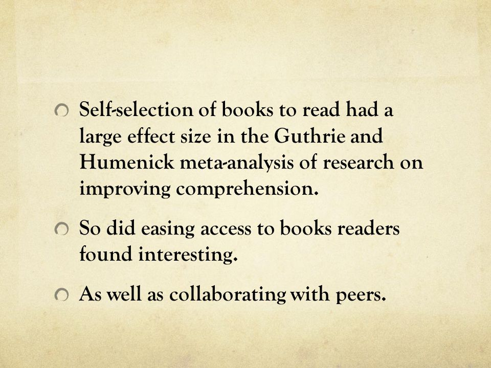 Self-selection of books to read had a large effect size in the Guthrie and Humenick meta-analysis of research on improving comprehension.