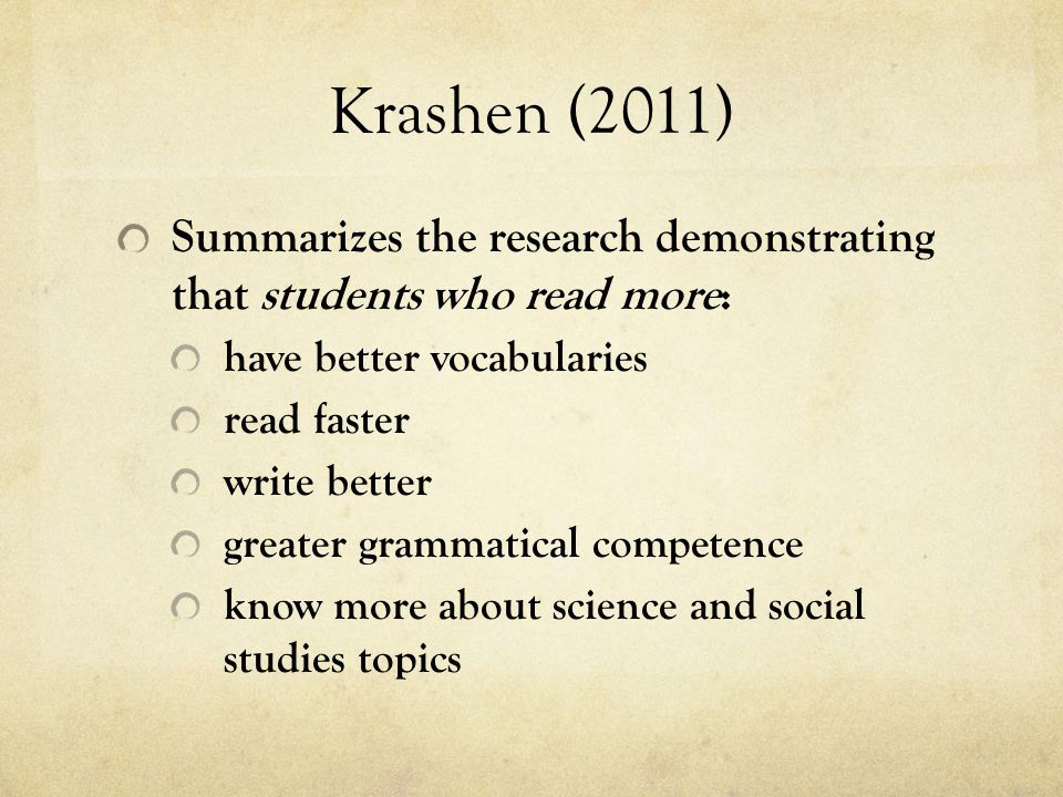 Krashen (2011) Summarizes the research demonstrating that students who read more: have better vocabularies.