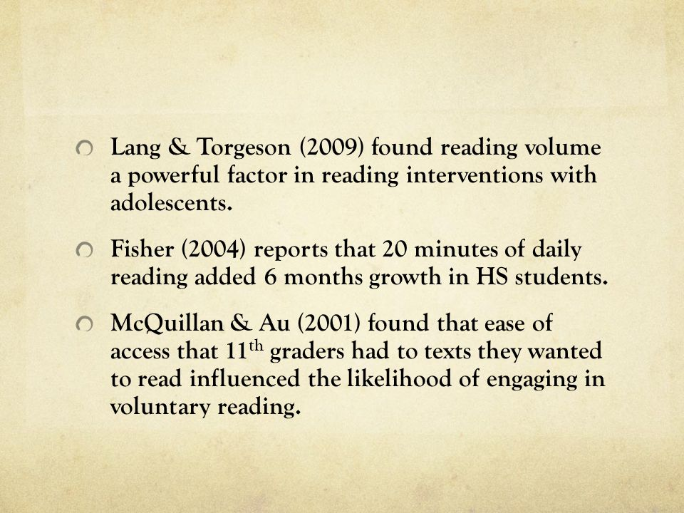 Lang & Torgeson (2009) found reading volume a powerful factor in reading interventions with adolescents.