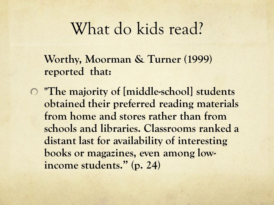 What do kids read Worthy, Moorman & Turner (1999) reported that: