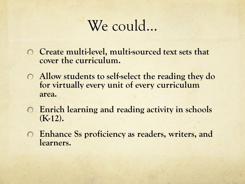We could… Create multi-level, multi-sourced text sets that cover the curriculum.