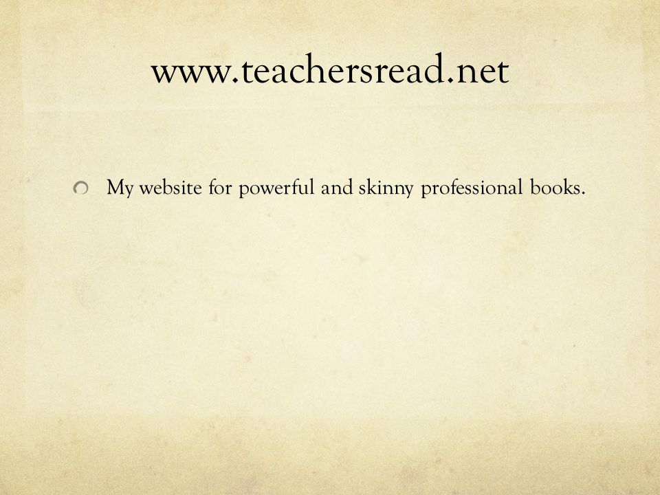 www.teachersread.net My website for powerful and skinny professional books.