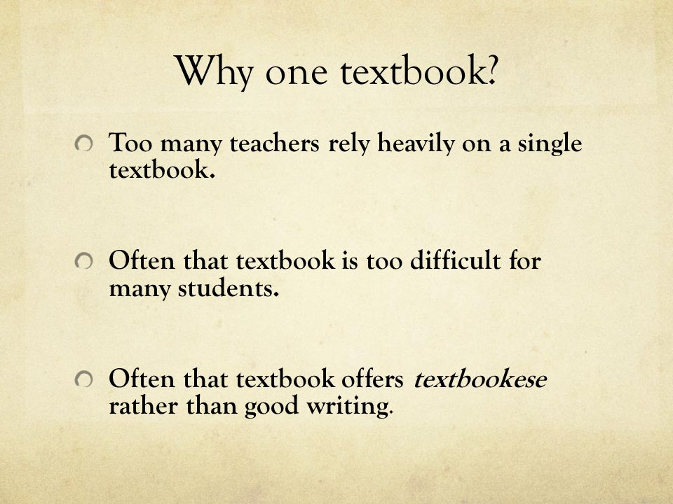 Why one textbook Too many teachers rely heavily on a single textbook.