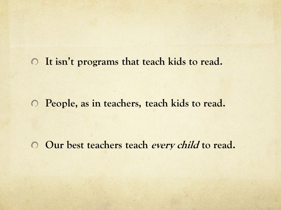 It isn't programs that teach kids to read.