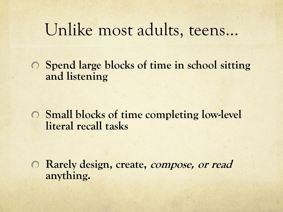 Unlike most adults, teens…