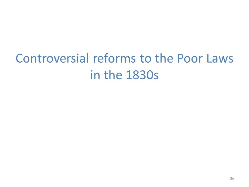 Controversial reforms to the Poor Laws in the 1830s