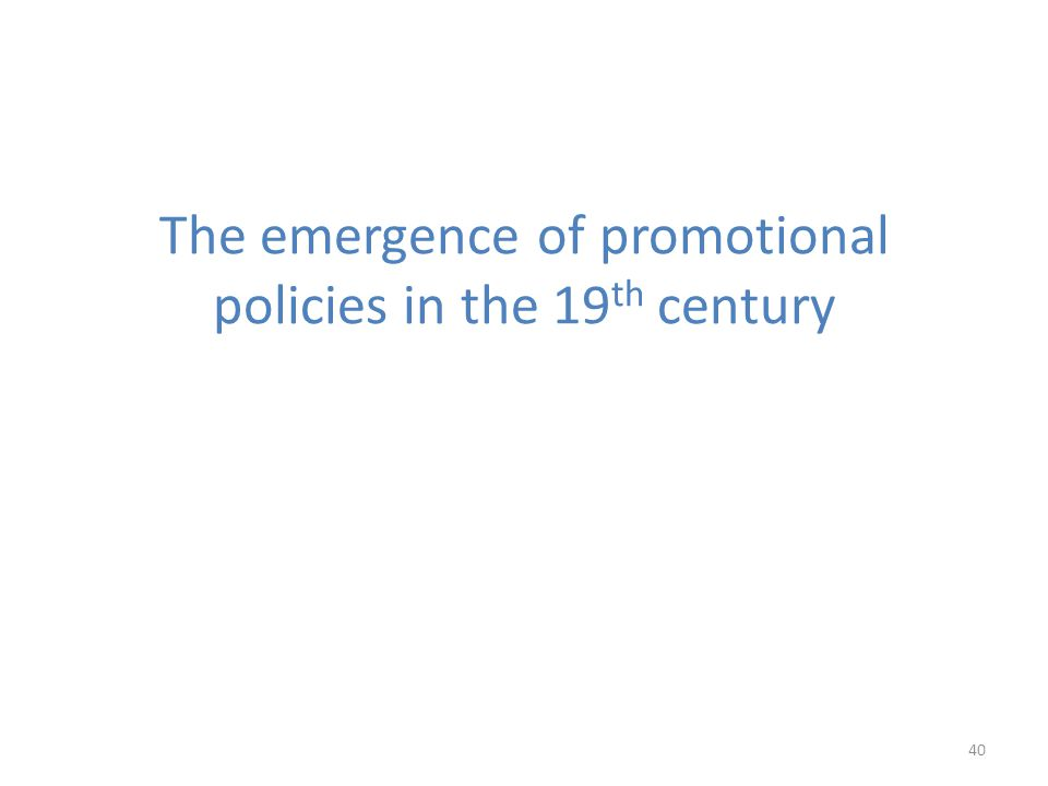 The emergence of promotional policies in the 19th century