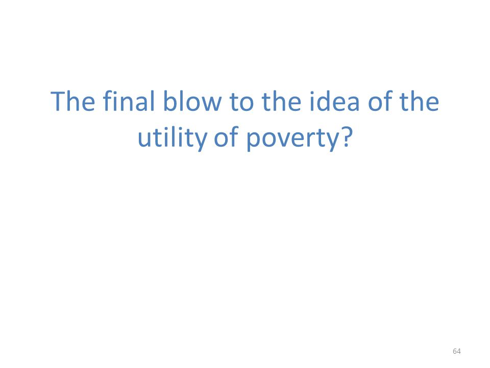 The final blow to the idea of the utility of poverty