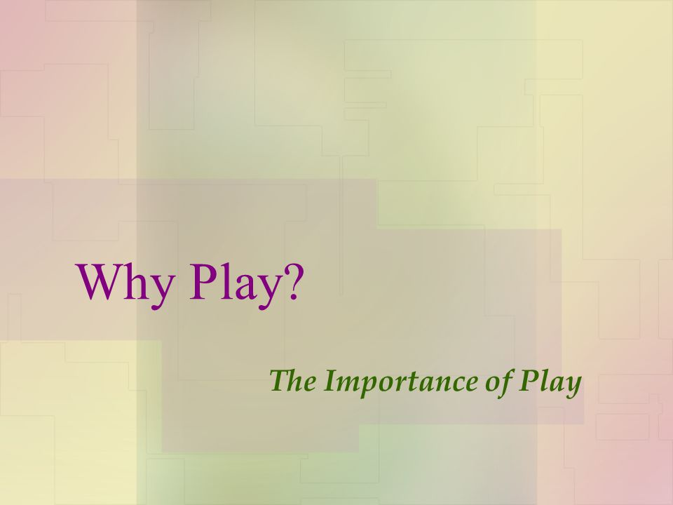 Why Play The Importance of Play