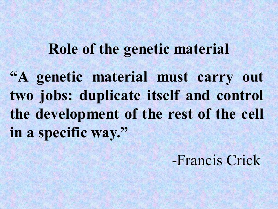 Role of the genetic material