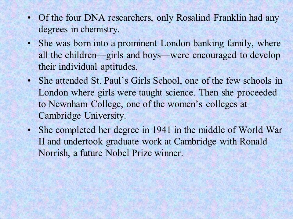 Of the four DNA researchers, only Rosalind Franklin had any degrees in chemistry.