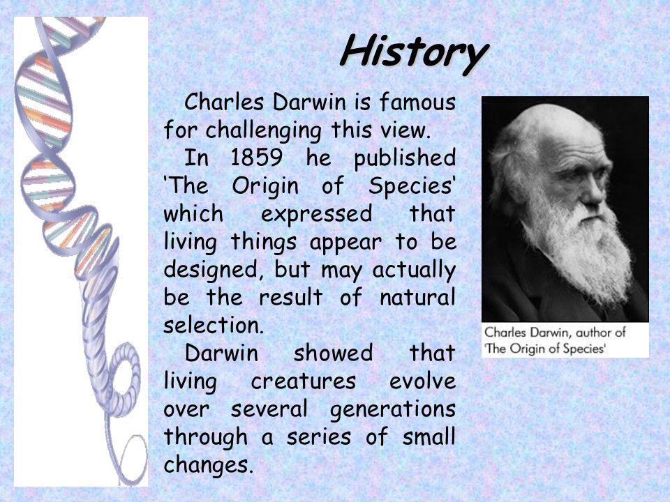 History Charles Darwin is famous for challenging this view.