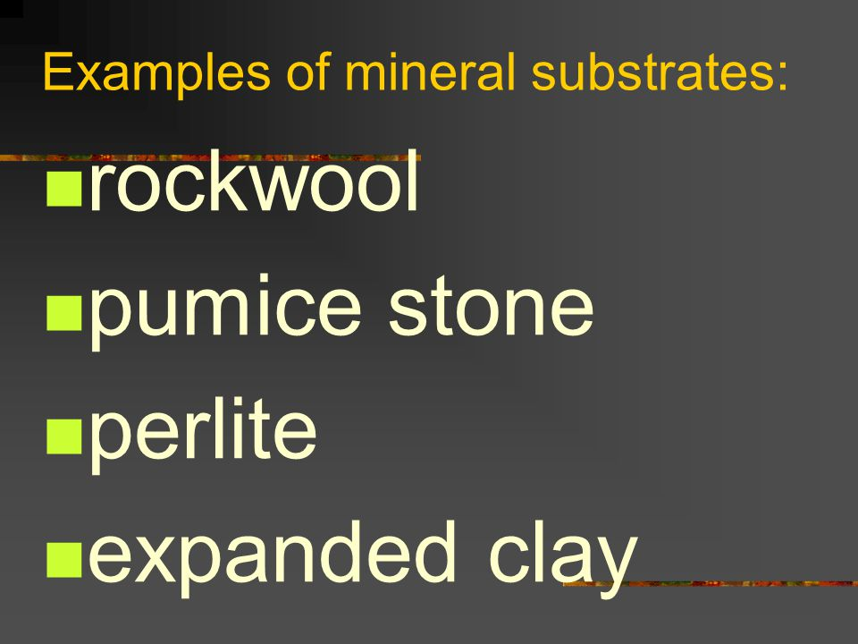 Examples of mineral substrates:
