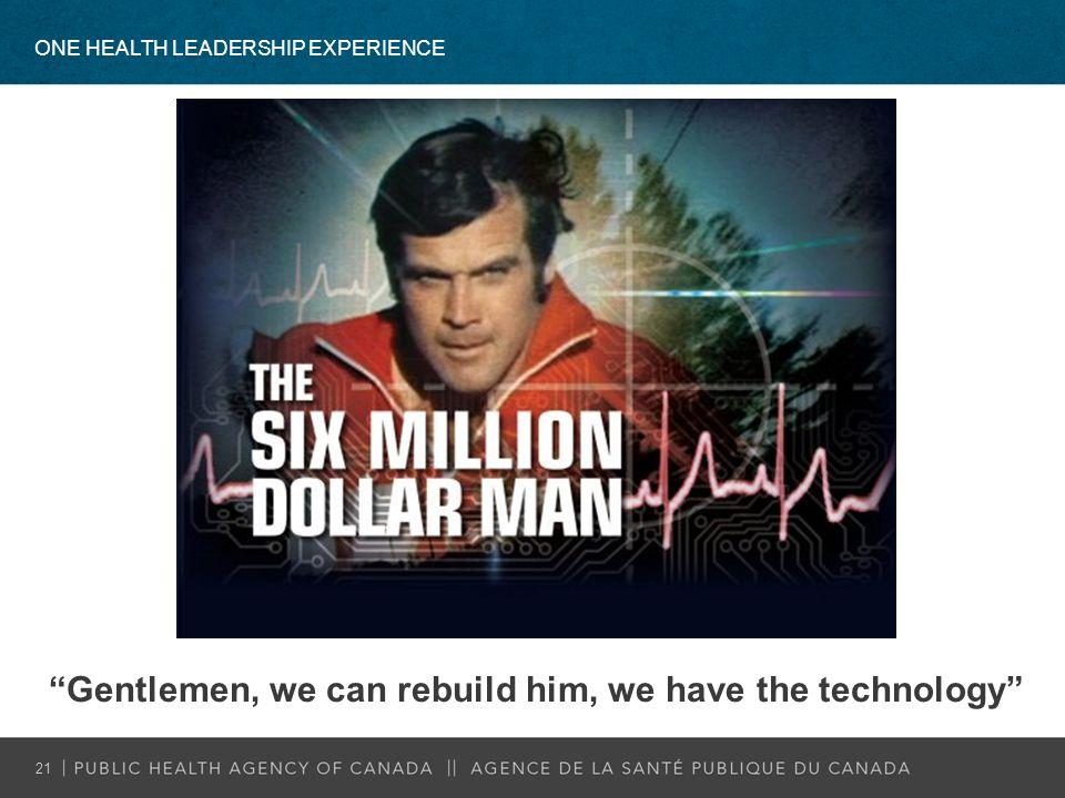 Gentlemen, we can rebuild him, we have the technology