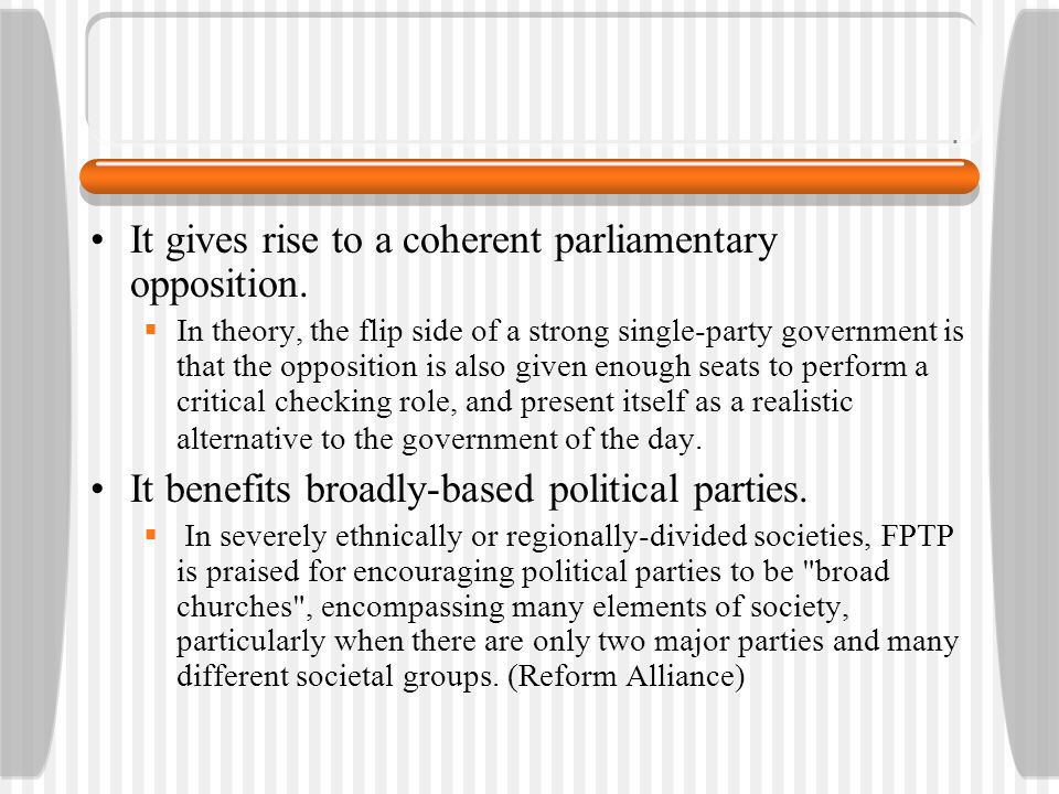 It gives rise to a coherent parliamentary opposition.