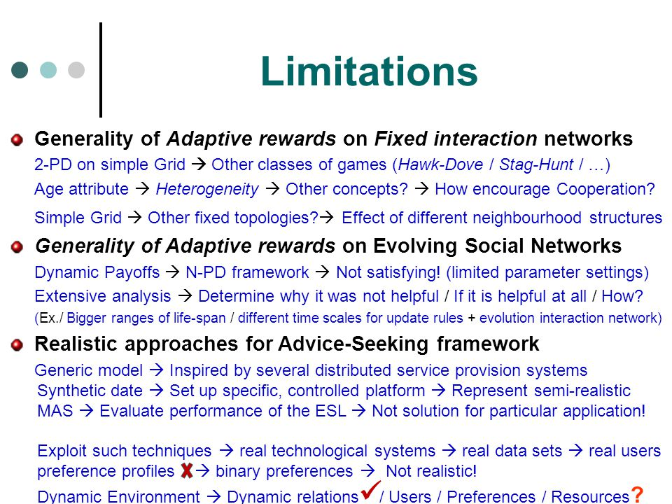 Limitations Generality of Adaptive rewards on Fixed interaction networks. 2-PD on simple Grid  Other classes of games (Hawk-Dove / Stag-Hunt / …)