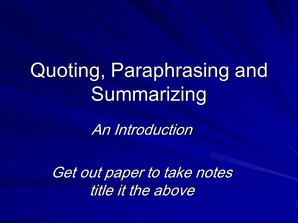 Quoting, Paraphrasing and Summarizing