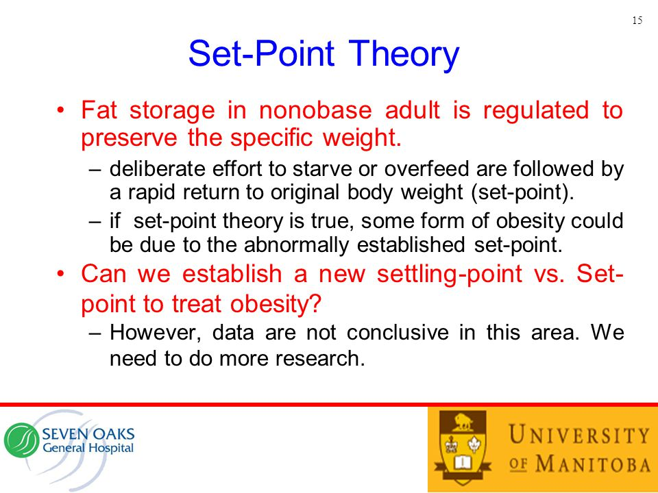 15 Set-Point Theory. Fat storage in nonobase adult is regulated to preserve the specific weight.