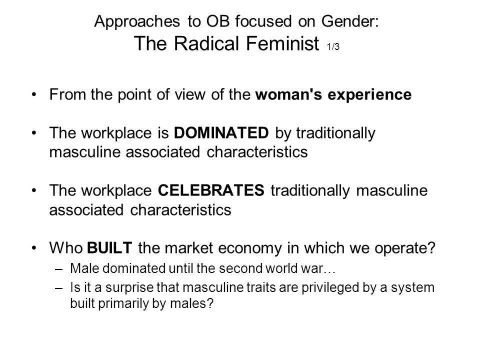 Approaches to OB focused on Gender: The Radical Feminist 1/3