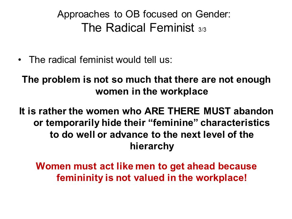 Approaches to OB focused on Gender: The Radical Feminist 3/3