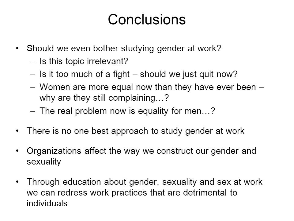 Conclusions Should we even bother studying gender at work