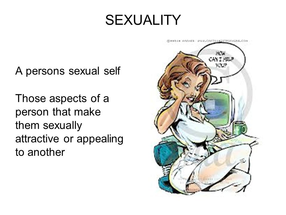 SEXUALITY A persons sexual self