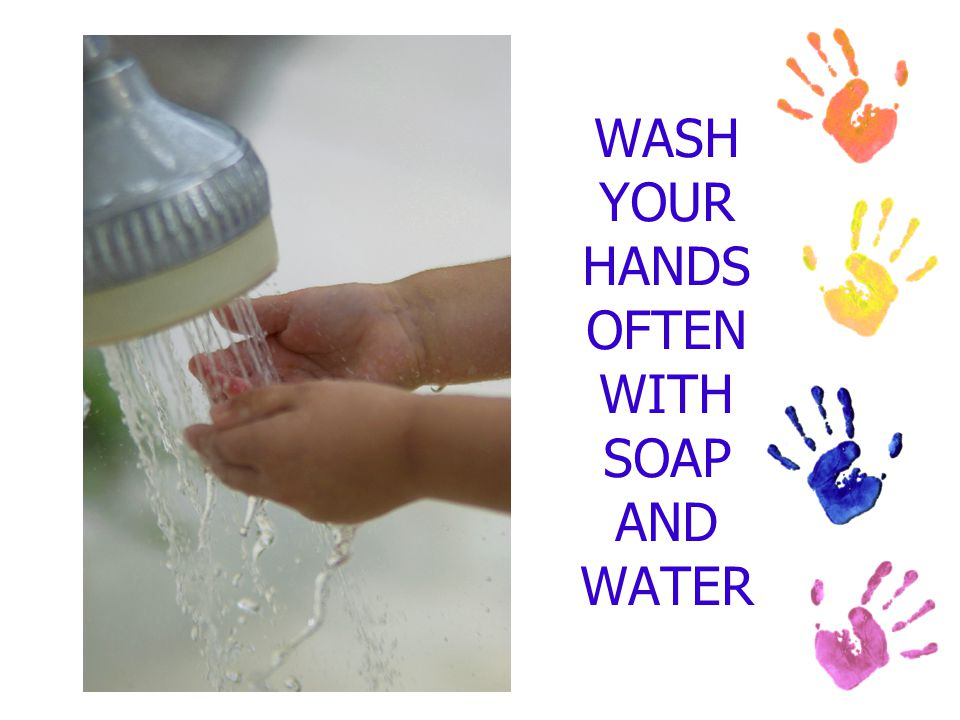 WASH YOUR HANDS OFTEN WITH SOAP AND WATER