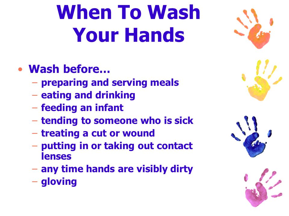 When To Wash Your Hands Wash before… preparing and serving meals