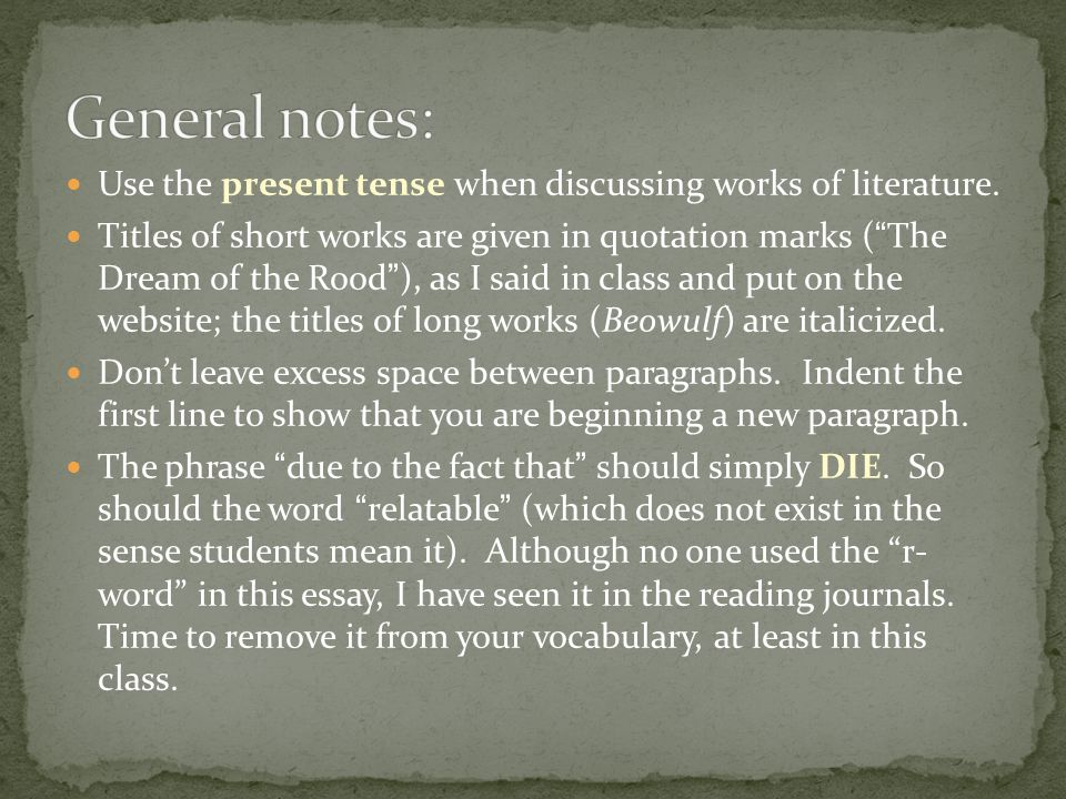 General notes: Use the present tense when discussing works of literature.