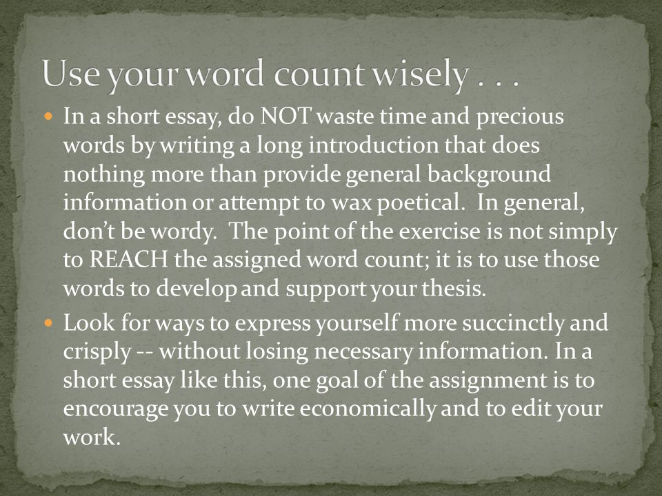 Use your word count wisely . . .