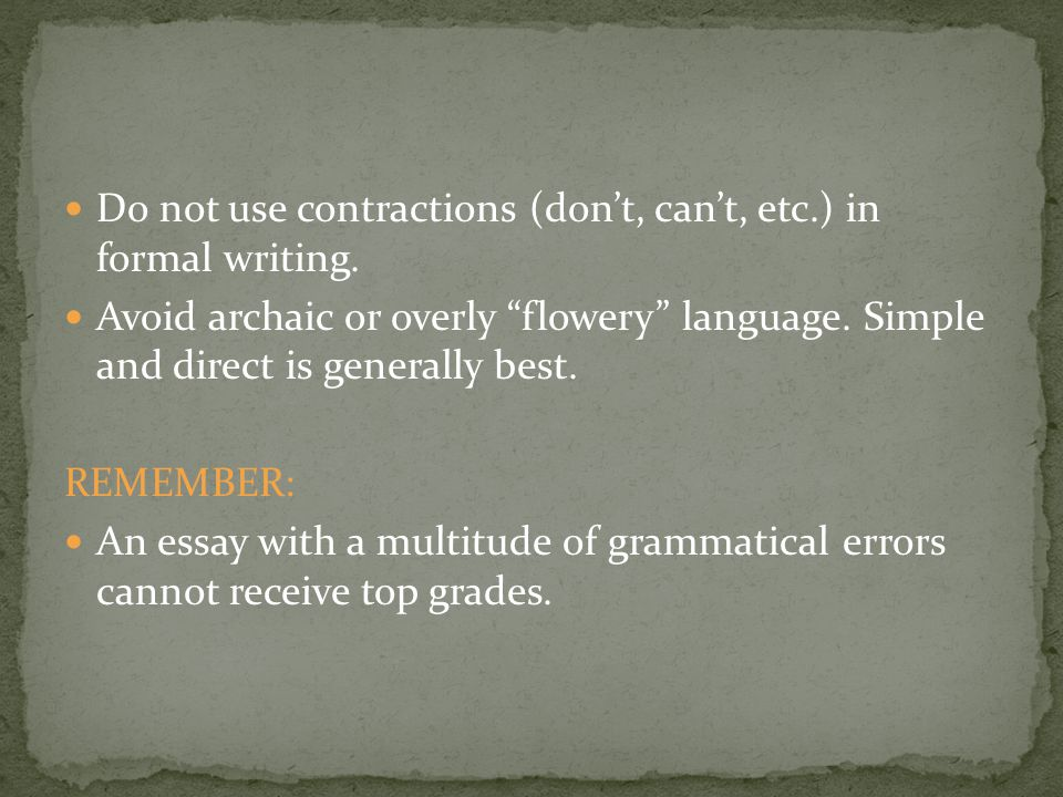 Do not use contractions (don't, can't, etc.) in formal writing.